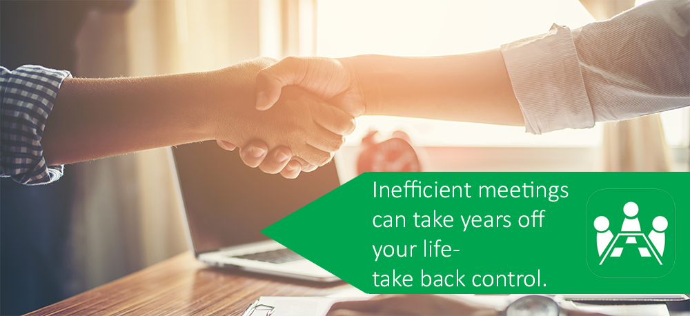 Inefficient meetings can take years off your life- take back control.
